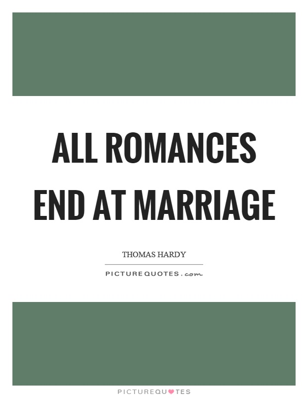All romances end at marriage Picture Quote #1