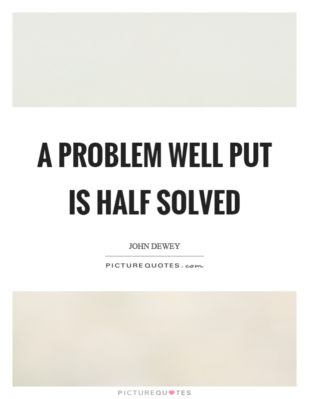 A problem well put is half solved Picture Quote #1