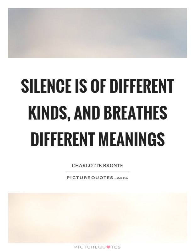 Silence is of different kinds, and breathes different meanings Picture Quote #1