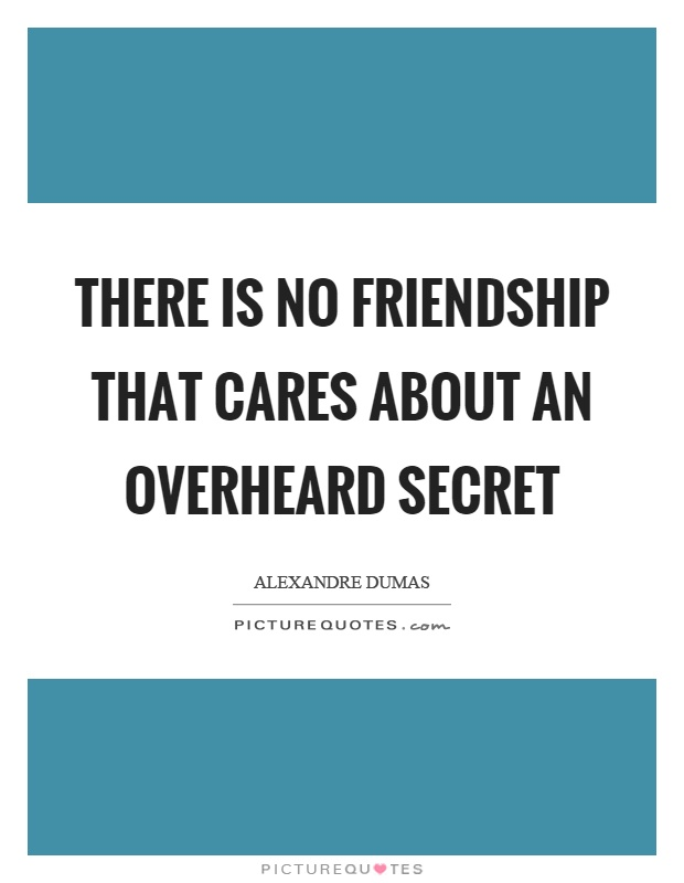 There is no friendship that cares about an overheard secret Picture Quote #1