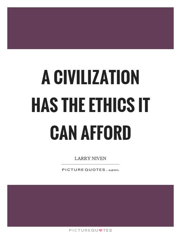 A civilization has the ethics it can afford Picture Quote #1