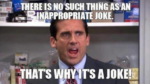 There is no such thing as an inappropriate joke. That's why it's a joke Picture Quote #1