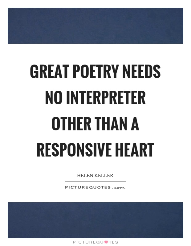 Great poetry needs no interpreter other than a responsive heart Picture Quote #1