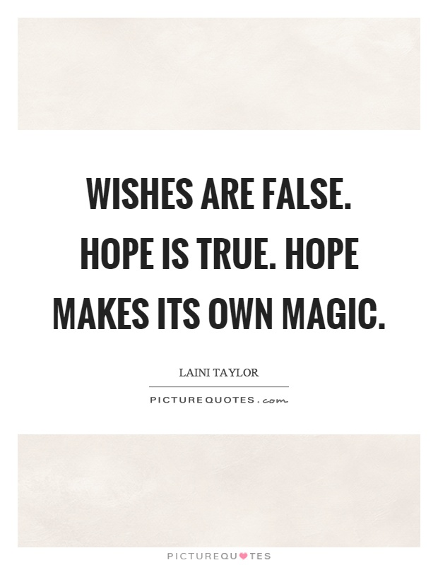 Wishes are false. Hope is true. Hope makes its own magic Picture Quote #1
