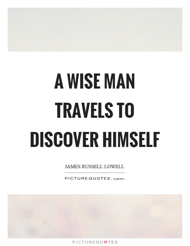 A wise man travels to discover himself Picture Quote #1