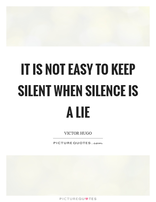 It is not easy to keep silent when silence is a lie Picture Quote #1