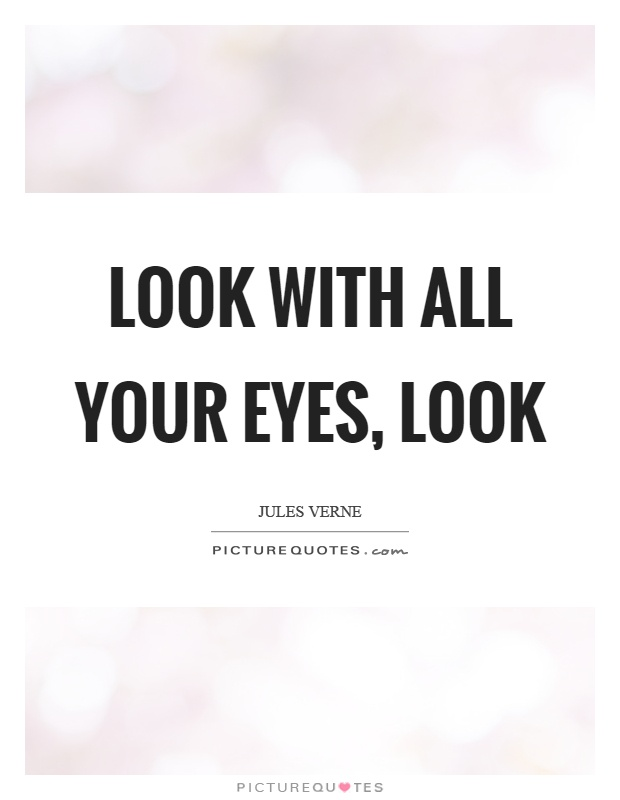 Look with all your eyes, look Picture Quote #1