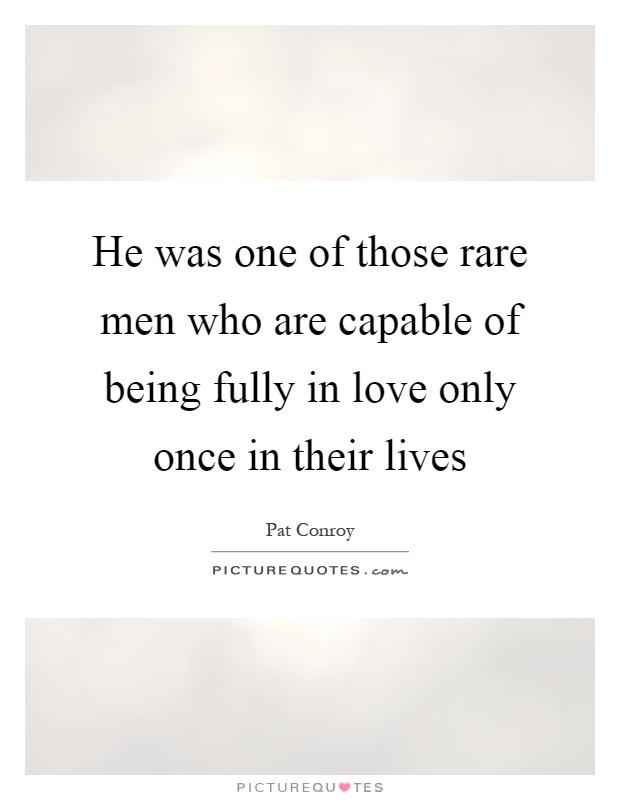 He was one of those rare men who are capable of being fully in love only once in their lives Picture Quote #1