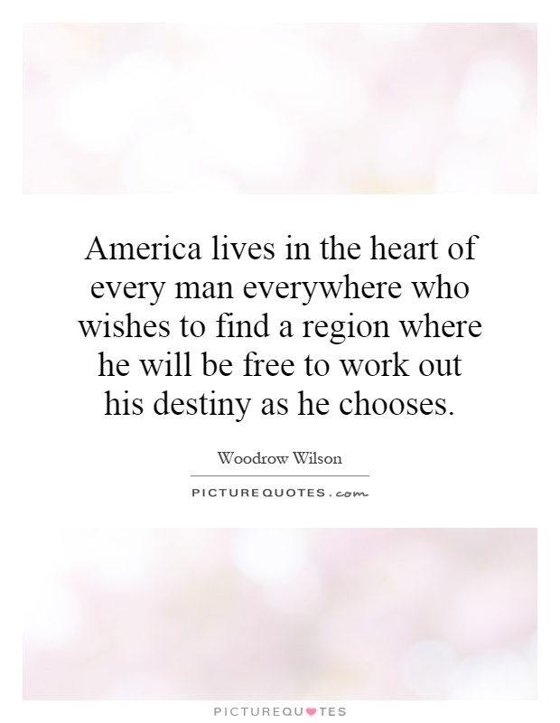 America lives in the heart of every man everywhere who wishes to find a region where he will be free to work out his destiny as he chooses Picture Quote #1