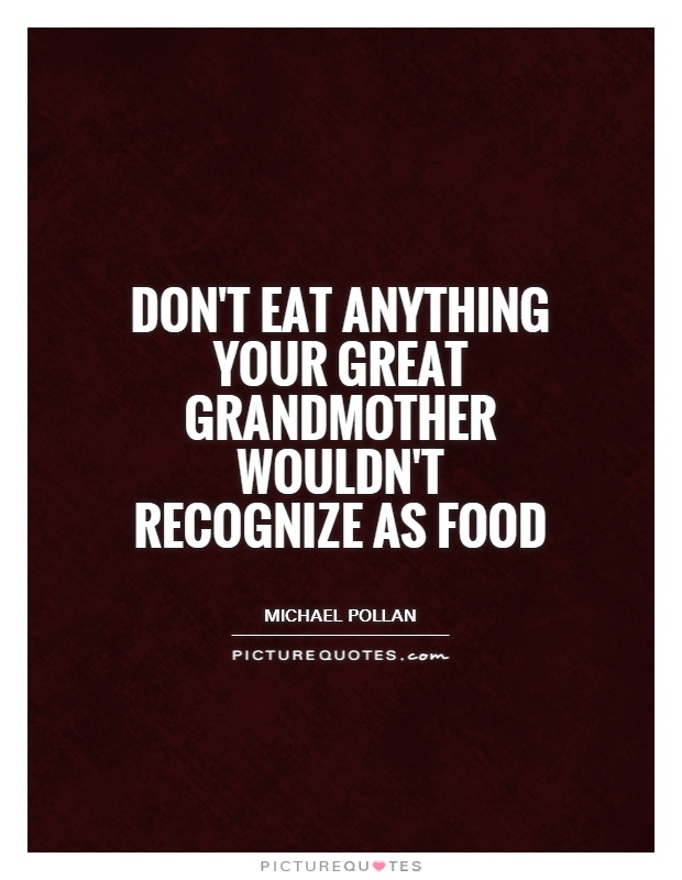 Don't eat anything your great grandmother wouldn't recognize as food Picture Quote #1