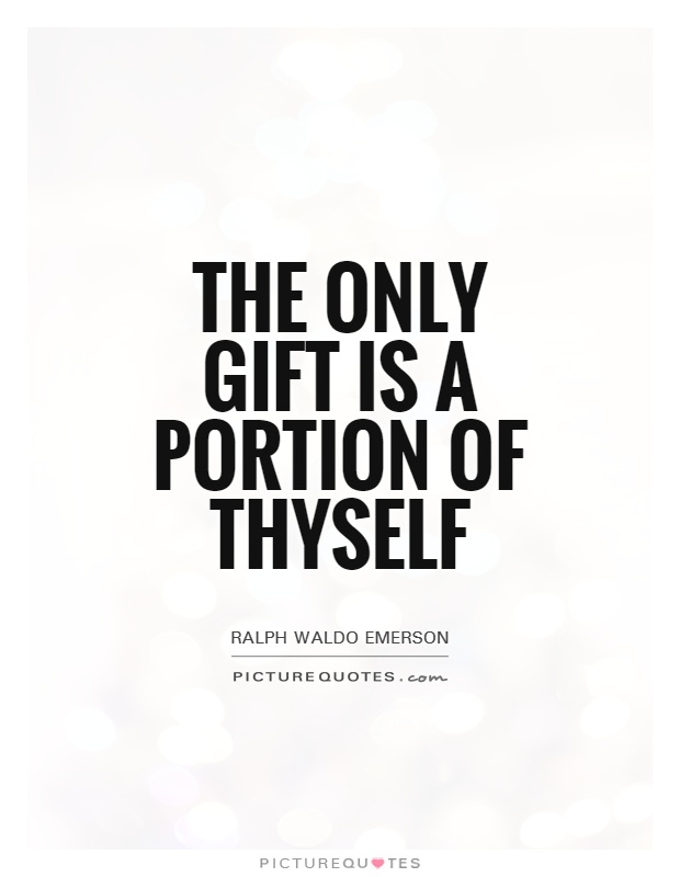 The only gift is a portion of thyself Picture Quote #1