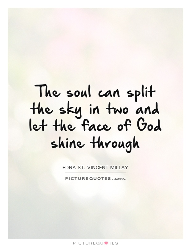 The soul can split the sky in two and let the face of God shine through Picture Quote #1