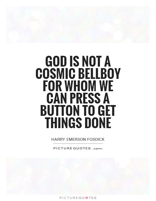 God is not a cosmic bellboy for whom we can press a button to get things done Picture Quote #1