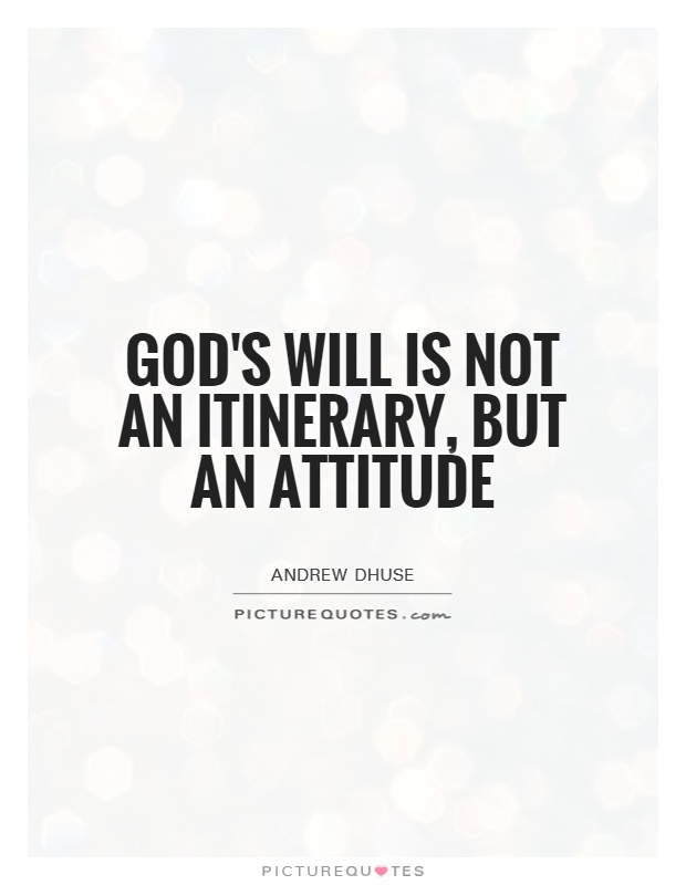 god s will is not an itinerary but an attitude picture quotes