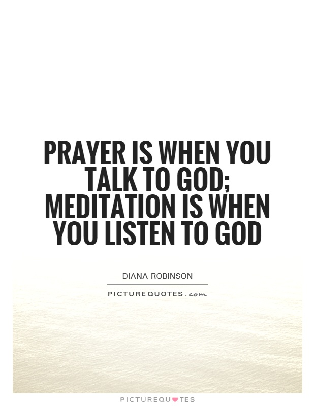 Prayer is when you talk to God; meditation is when you listen to God Picture Quote #1
