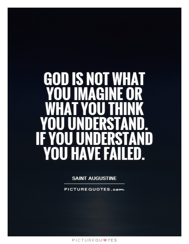 god is not what you imagine or what you think you understand if