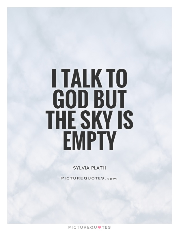 I talk to God but the sky is empty Picture Quote #1