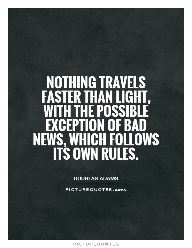 Nothing travels faster than light, with the possible exception of bad news, which follows its own rules Picture Quote #1