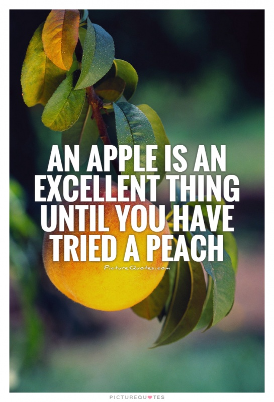 An apple is an excellent thing until you have tried a peach Picture Quote #1