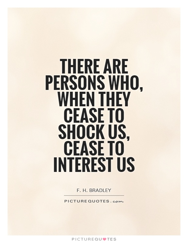 There are persons who, when they cease to shock us, cease to interest us Picture Quote #1
