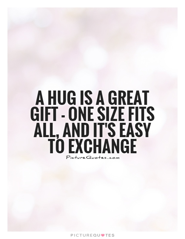 A hug is a great gift - one size fits all, and it's easy to exchange Picture Quote #1