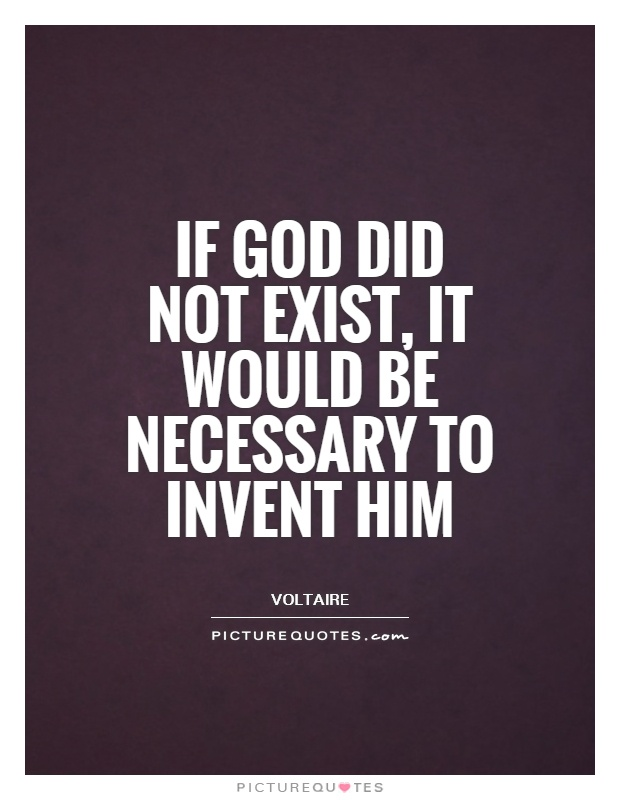 If God did not exist, it would be necessary to invent Him Picture Quote #1
