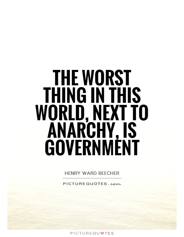 The worst thing in this world, next to anarchy, is government Picture Quote #1
