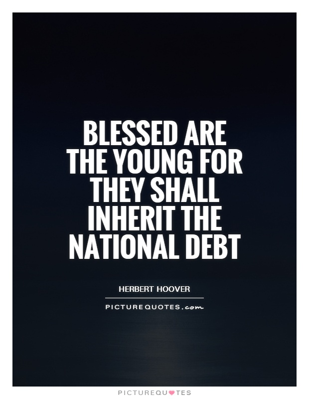 Blessed are the young for they shall inherit the national debt Picture Quote #1