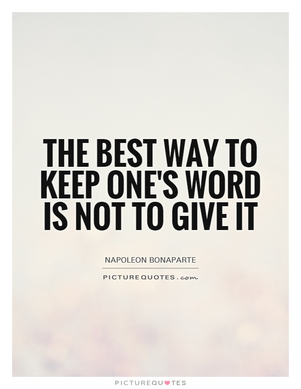 The best way to keep one's word is not to give it Picture Quote #1