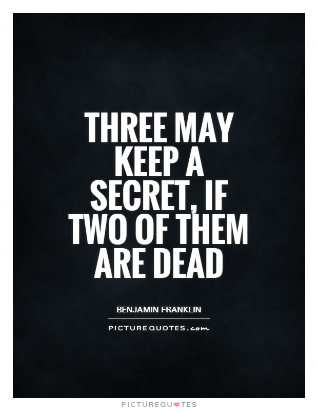 Three may keep a secret, if two of them are dead Picture Quote #1
