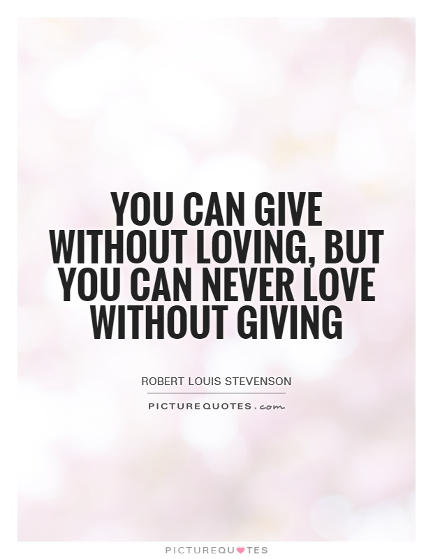 You can give without loving, but you can never love without giving Picture Quote #1