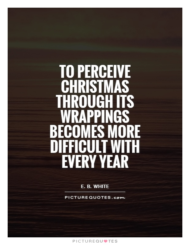 to perceive christmas through its wrappings becomes more