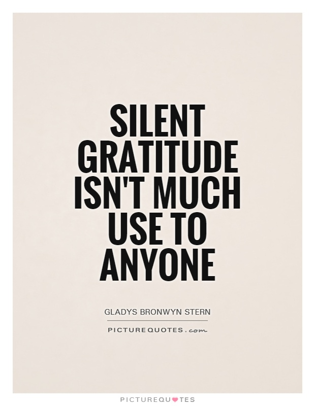 Silent gratitude isn't much use to anyone Picture Quote #1
