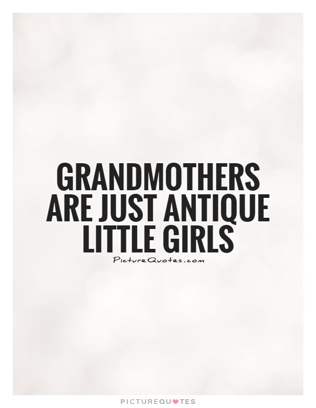 Grandmothers are just antique little girls Picture Quote #1