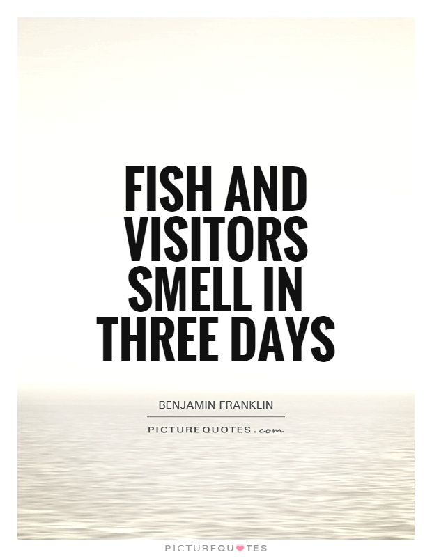 Fish and visitors smell in three days Picture Quote #1