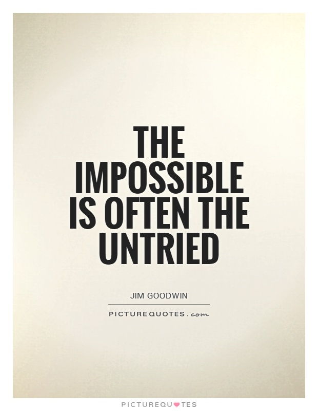 The impossible is often the untried Picture Quote #1