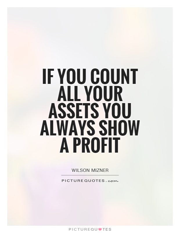 If you count all your assets you always show a profit Picture Quote #1