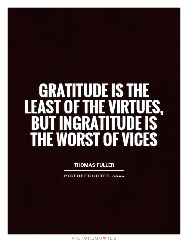Gratitude is the least of the virtues, but ingratitude is the worst of vices Picture Quote #1