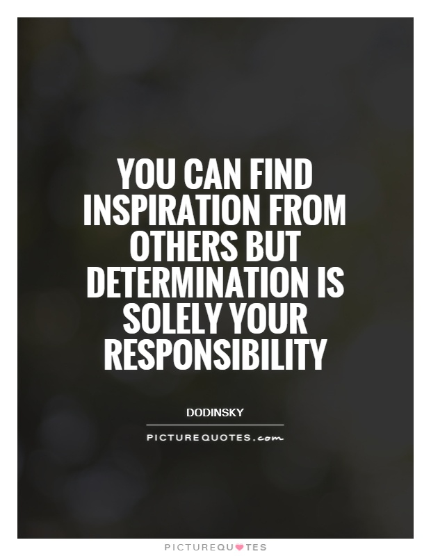 You can find inspiration from others but determination is solely your responsibility Picture Quote #1
