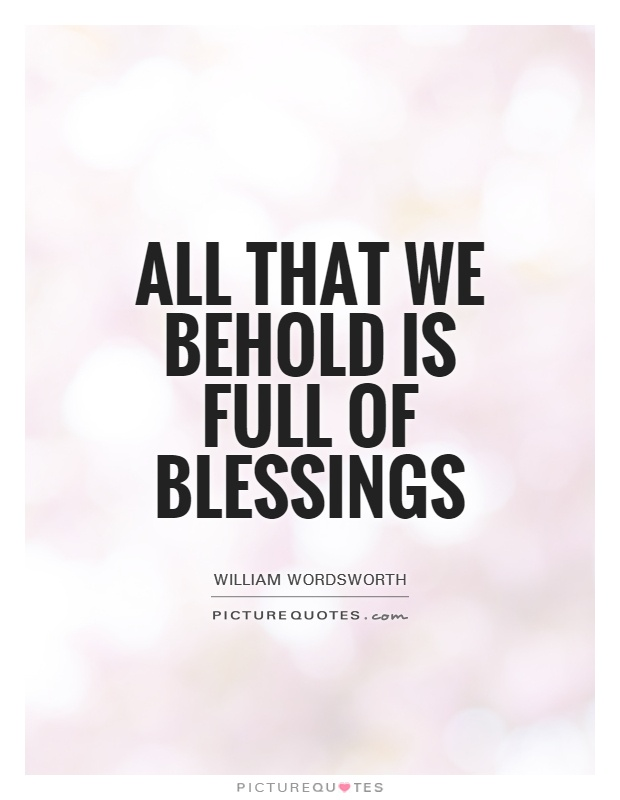 All that we behold is full of blessings Picture Quote #1
