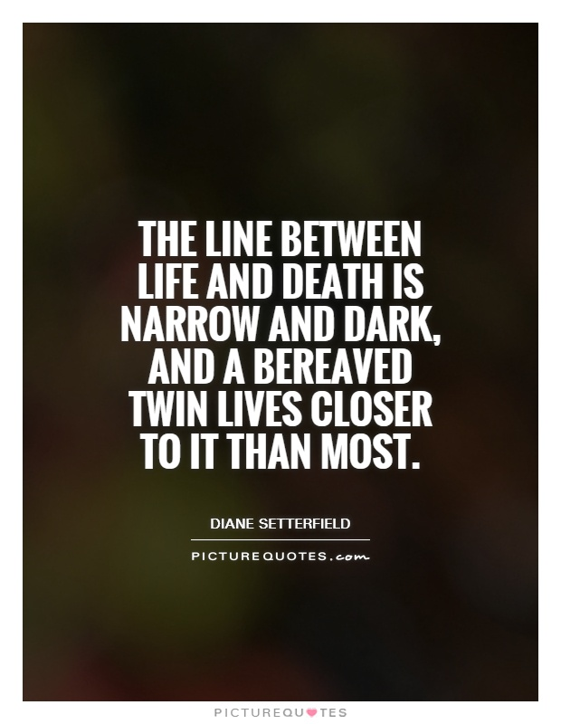 The line between life and death is narrow and dark, and a bereaved twin lives closer to it than most Picture Quote #1