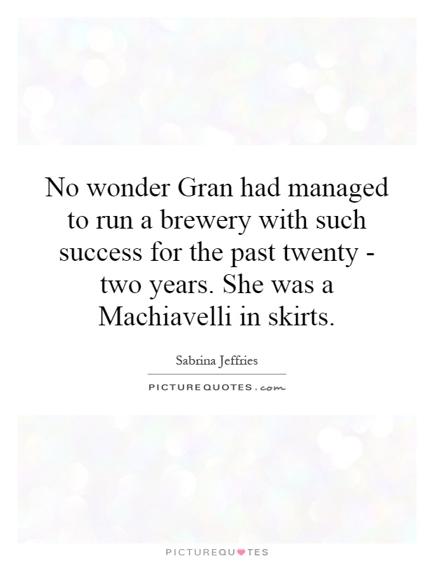 No wonder Gran had managed to run a brewery with such ...