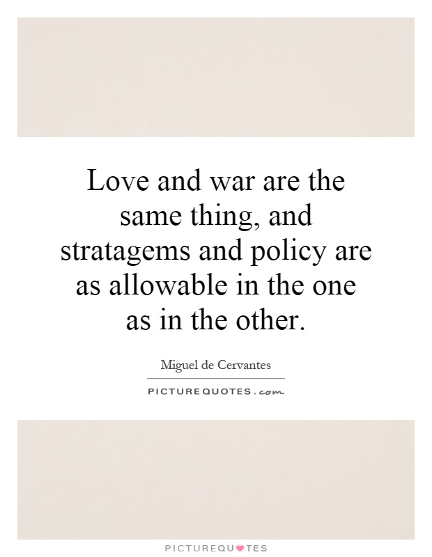 Love and war are the same thing, and stratagems and policy are as allowable in the one as in the other Picture Quote #1