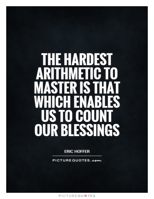 The hardest arithmetic to master is that which enables us to count our blessings Picture Quote #1