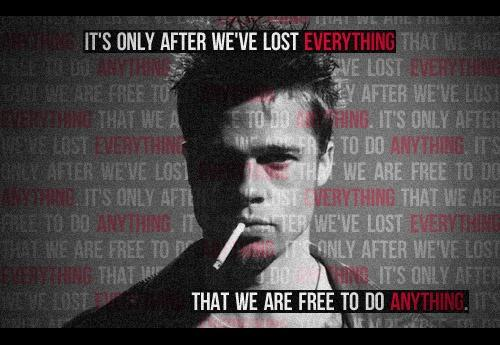 It's only after we've lost everything that we're free to do anything Picture Quote #3