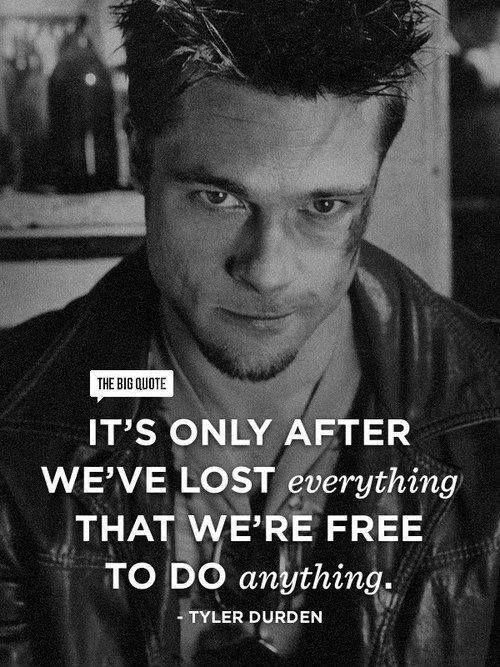 It's only after we've lost everything that we're free to do anything Picture Quote #4