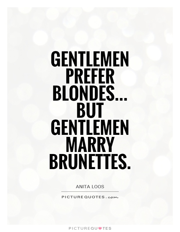 Gentlemen prefer blondes... But gentlemen marry brunettes ...