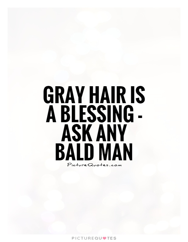 Gray hair is a blessing - ask any bald man Picture Quote #1