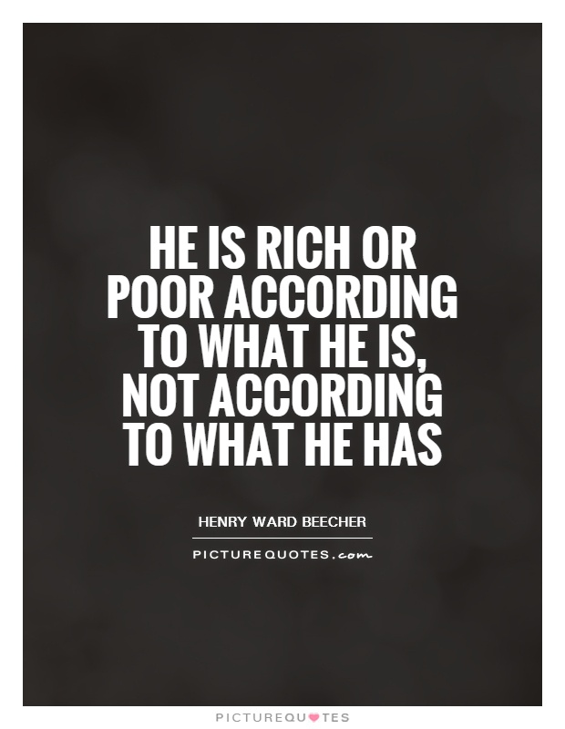 He is rich or poor according to what he is, not according to what he has Picture Quote #1