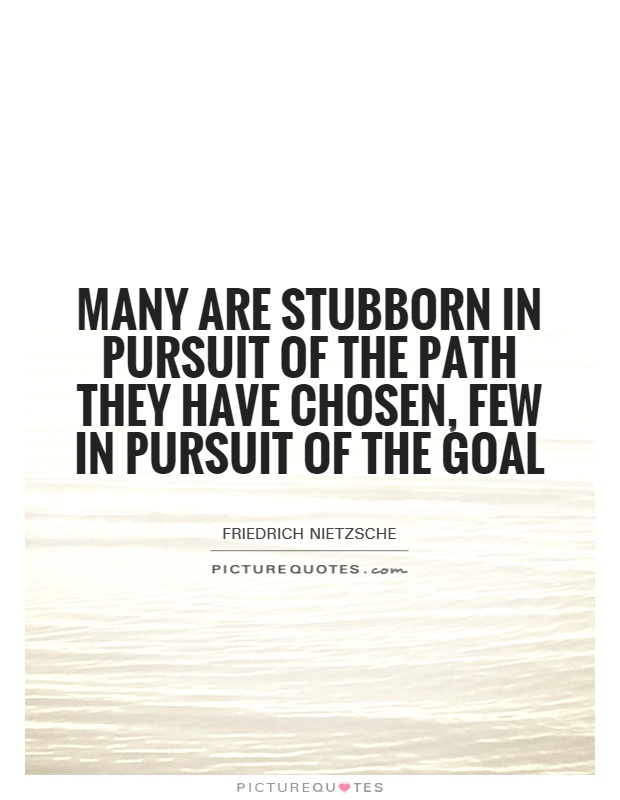 Many are stubborn in pursuit of the path they have chosen, few in pursuit of the goal Picture Quote #1